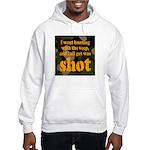 All I got was shot Hooded Sweatshirt