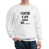 Cancer Can Kiss My.....Sweatshirt