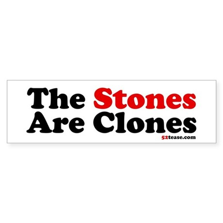 The Stones Are Clones Bumper Sticker