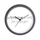 Adoption is not for wimps! Wall Clock