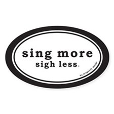 Sing More Sigh Less Bumper Decal