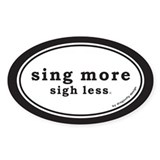 Sing More Sigh Less Decal
