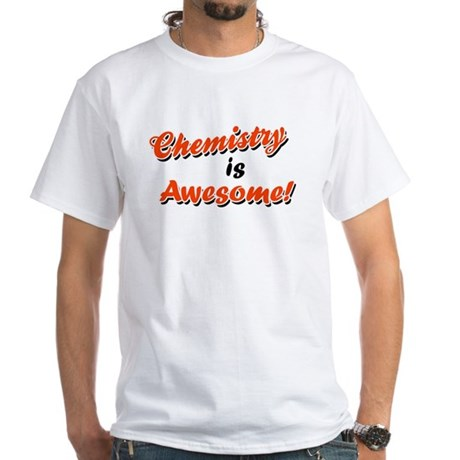 Chemistry Is Awesome White T-Shirt