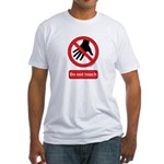 Do not touch sign Fitted T-Shirt