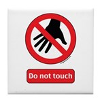 Do not touch sign Tile Coaster