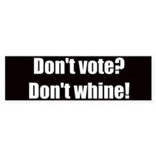 Dont Vote Dont Whine (Bumper Sticker)