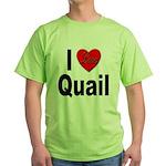 I Love Quail (Front) Green T-Shirt