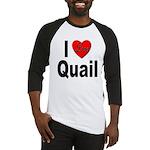 I Love Quail Baseball Jersey