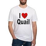 I Love Quail Fitted T-Shirt