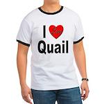 I Love Quail Ringer T