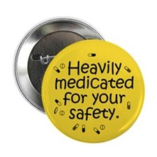 "Heavily Medicated 2.25"" Button"