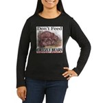 Don't Feed Grizzly Bears They Women's Long Sleeve