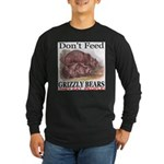 Don't Feed Grizzly Bears They Long Sleeve Dark T-S