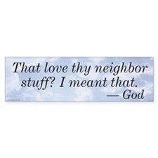 Love Thy Neighbor Bumper Sticker