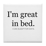 I'm great in bed. I can sleep Tile Coaster
