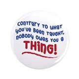 "NOBODY OWES YOU A THING! 3.5"" Button (100 pack)"