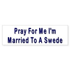 Pray For Me I'm Married To A Swede Bumper Bumper Sticker