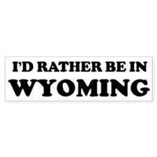 Rather be in Wyoming Bumper Bumper Sticker