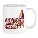 Anybody Want A Peanut? Small Mug