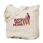 Anybody Want A Peanut? Tote Bag