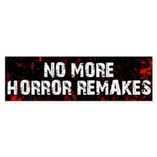 No More Horror Remakes Bumper Bumper Sticker