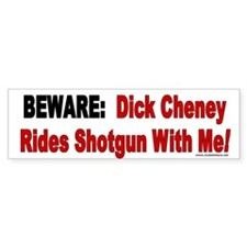 Beware: Dick Cheney Rides Shotgun Bumper Bumper Sticker