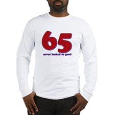 65 years never looked so good Long Sleeve T-Shirt