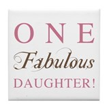One Fabulous Daughter Tile Coaster