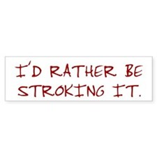 I'd Rather be Stroking It Bumper Bumper Sticker