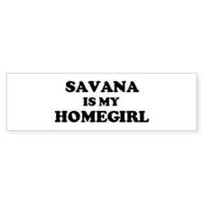 Savana Is My Homegirl Bumper Bumper Sticker