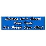 Writing Isn't About the Tools Bumper Sticker