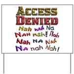 Access Denied, Nah na nah na Yard Sign