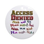 Access Denied, Nah na nah na Ornament (Round)