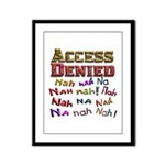 Access Denied, Nah na nah na Framed Panel Print