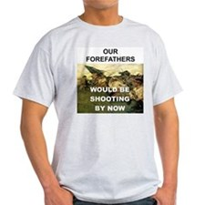 OUR FOREFATHERS WOULD BE SHOOTING BY NOW T-Shirt
