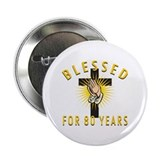 "Blessed For 80 Years 2.25"" Button"