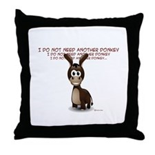 I Do Not Need Another Donkey Throw Pillow