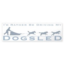 Rather Be Driving my Dogsled Bumper Bumper Sticker