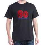 80 years never looked so good T-Shirt