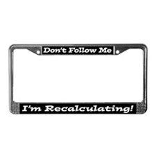 Don't Follow Me, I'm Recalculating License Frame