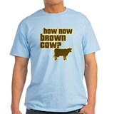 How Now Cow T-Shirt