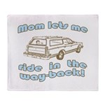 Mom Lets Me Ride in the Way-b Throw Blanket
