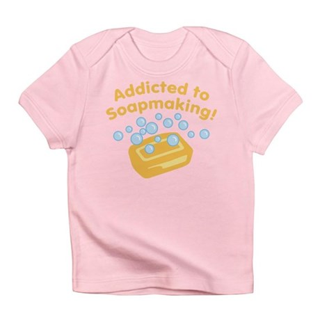 Addicted To Soapmaking Infant T-Shirt