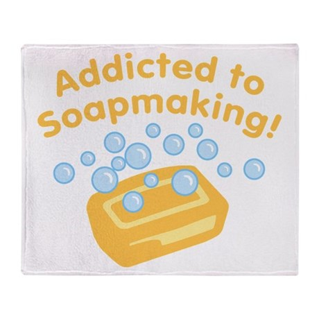 Addicted To Soapmaking Throw Blanket