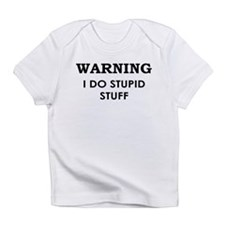 Warning: I do stupid Stuff Infant T-Shirt