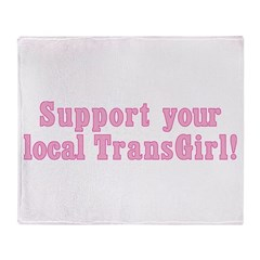 Support Your Local TransGirl Throw Blanket