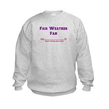 Fair weather fan Sweatshirt