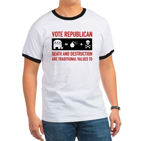 Republican = Death + Destruction Ringer T
