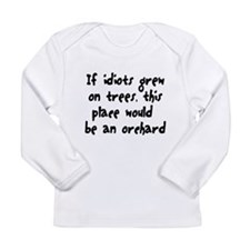 If Idiots Grew On Trees, This Long Sleeve Infant T