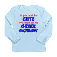 Think I'm Cute Greek Mommy Long Sleeve Infant T-Sh